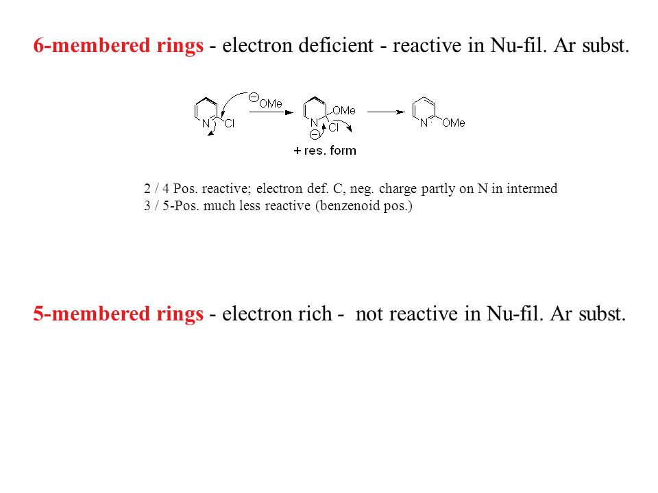 6-membered rings - electron deficient - reactive in Nu-fil.