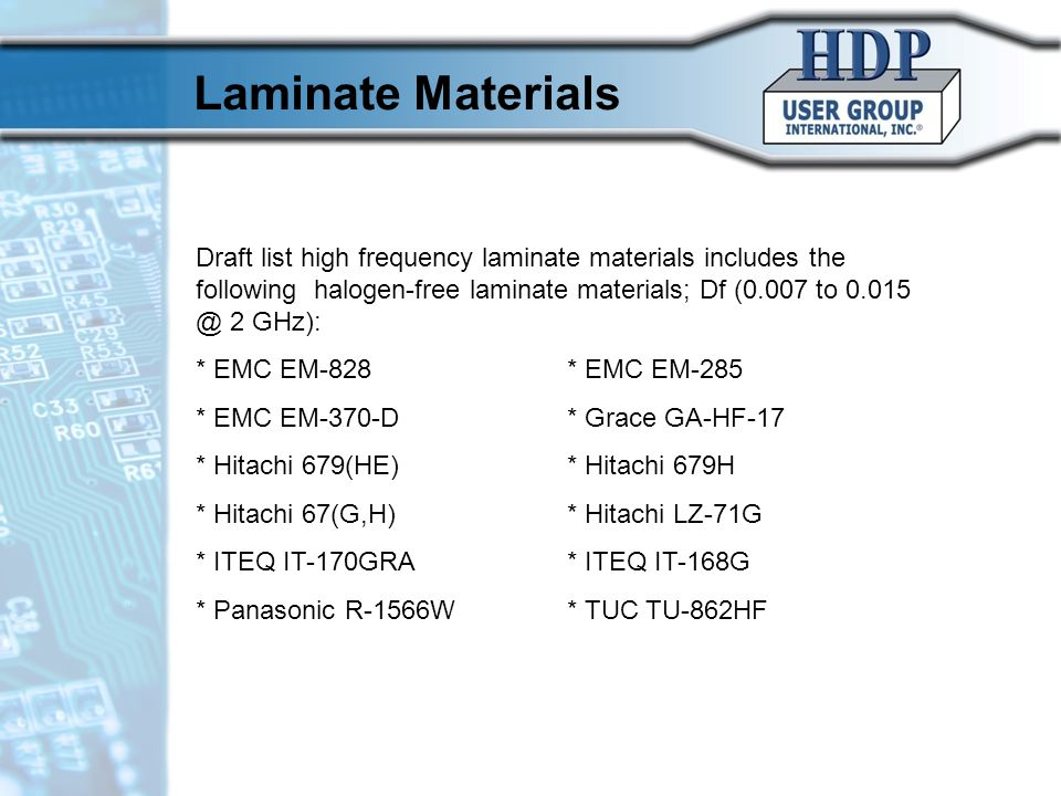 Laminate Materials Draft list high frequency laminate materials includes the following halogen-free laminate materials; Df (0.007 to 0.015 @ 2 GHz): *