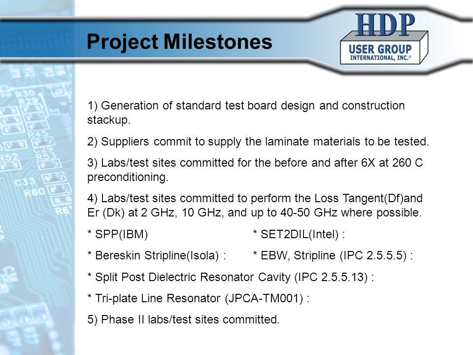 Project Milestones 1) Generation of standard test board design and construction stackup. 2) Suppliers commit to supply the laminate materials to be te