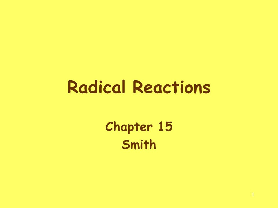 1 Radical Reactions Chapter 15 Smith
