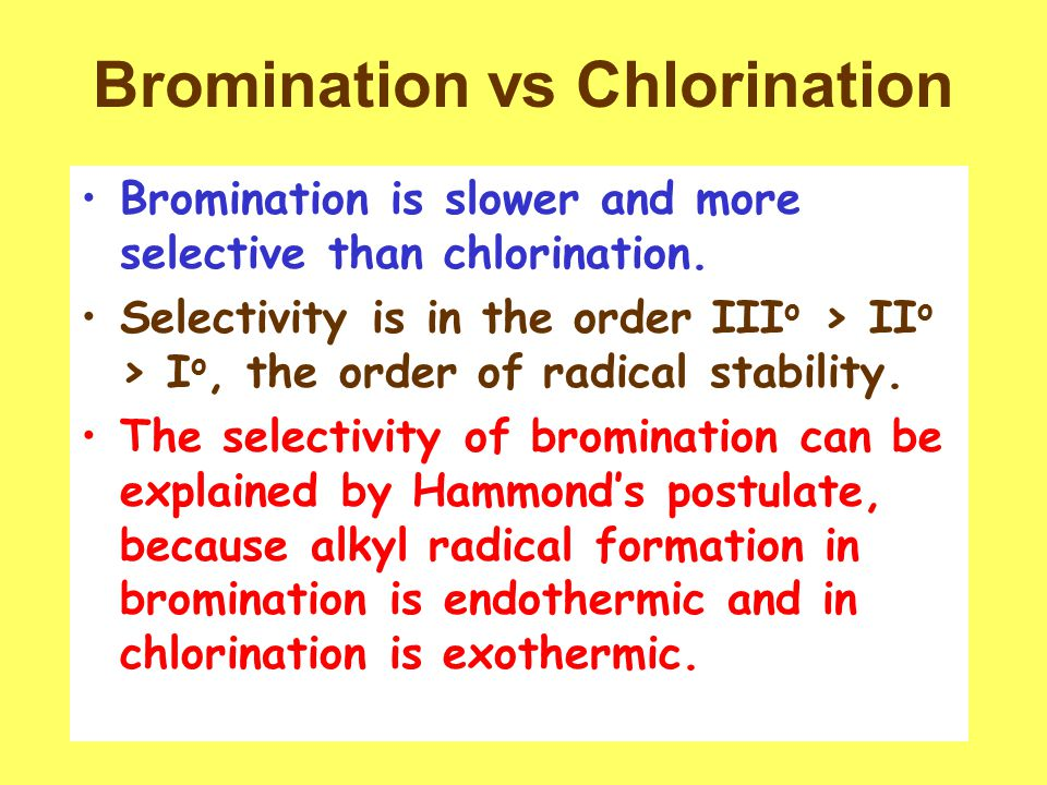 17 Bromination vs Chlorination Bromination is slower and more selective than chlorination.