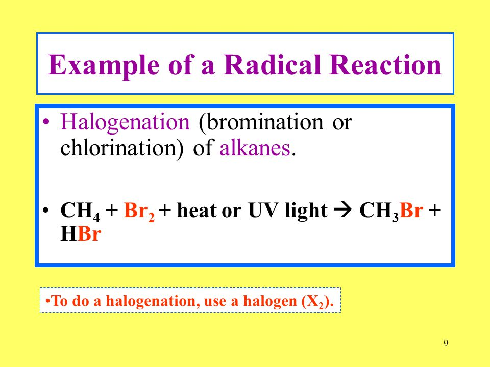 9 Example of a Radical Reaction Halogenation (bromination or chlorination) of alkanes.