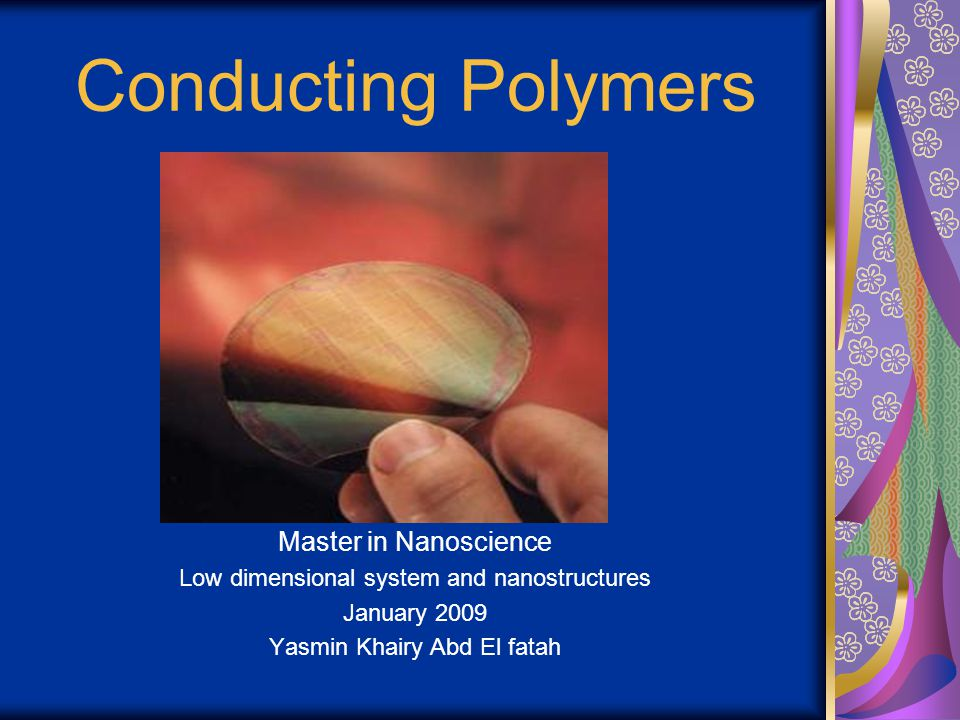Conducting Polymers Master in Nanoscience Low dimensional system and nanostructures January 2009 Yasmin Khairy Abd El fatah