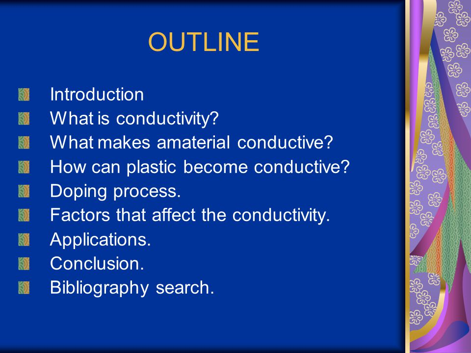 OUTLINE Introduction What is conductivity? What makes amaterial conductive? How can plastic become conductive? Doping process. Factors that affect the