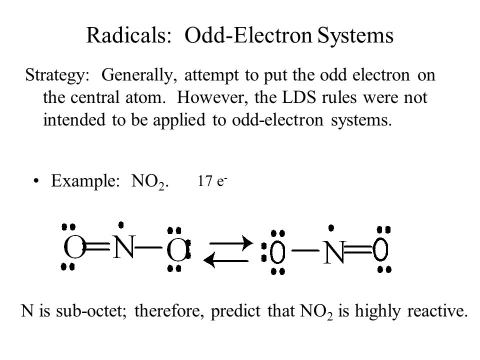 Radicals: Odd-Electron Systems Strategy: Generally, attempt to put the odd electron on the central atom.