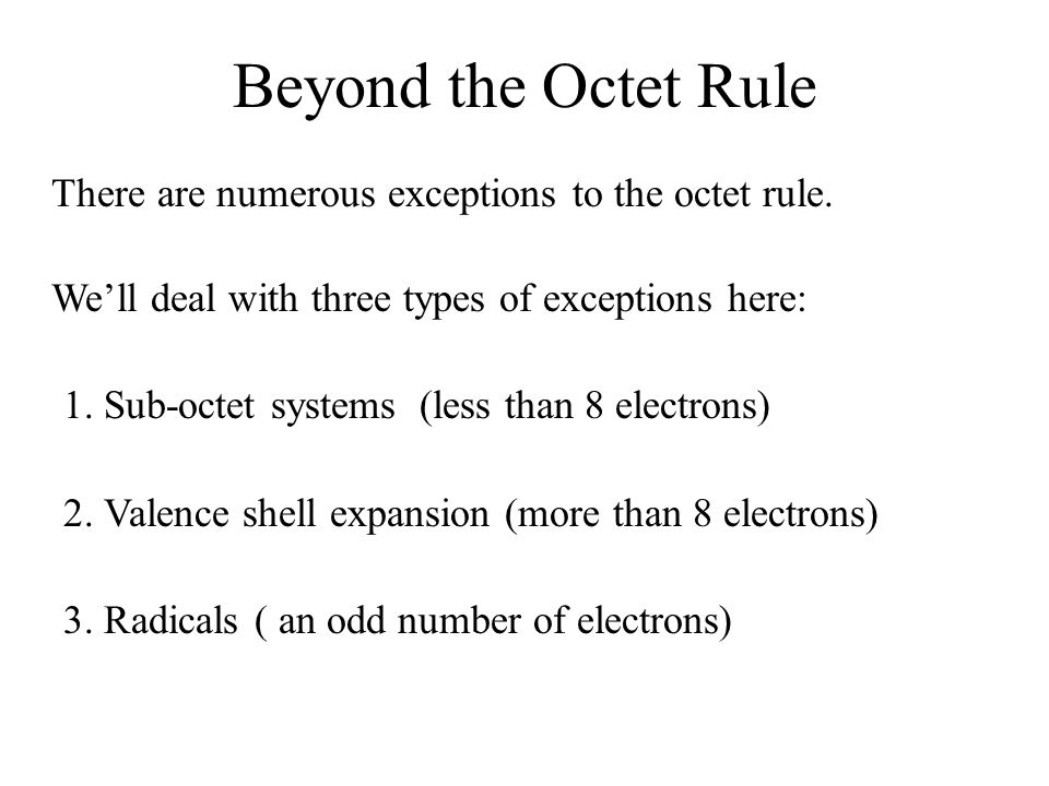 Sub-Valent Systems Some atoms (for example, Be, B, and Al) undergo bonding, but will form stable molecules that do not fulfill the octet rule.