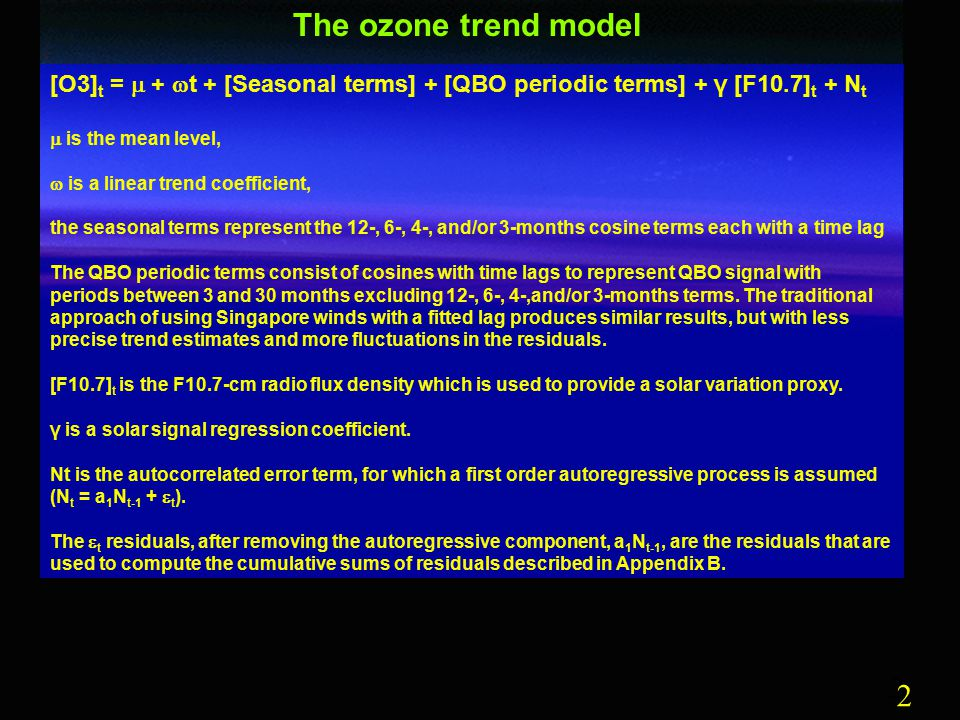 2 2 The ozone trend model [O3] t =  +  t + [Seasonal terms] + [QBO periodic terms] + γ [F10.7] t + N t  is the mean level,  is a linear trend coef