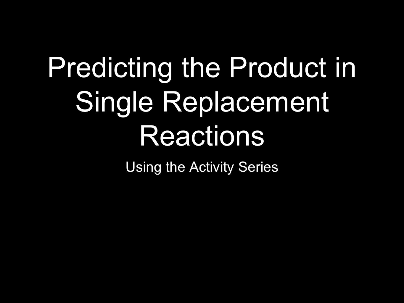Predicting the Product in Single Replacement Reactions Using the Activity Series