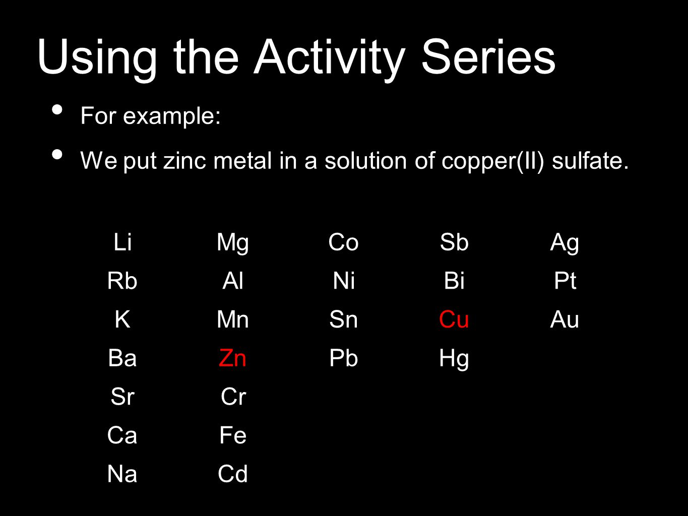 Using the Activity Series For example: We put zinc metal in a solution of copper(II) sulfate.
