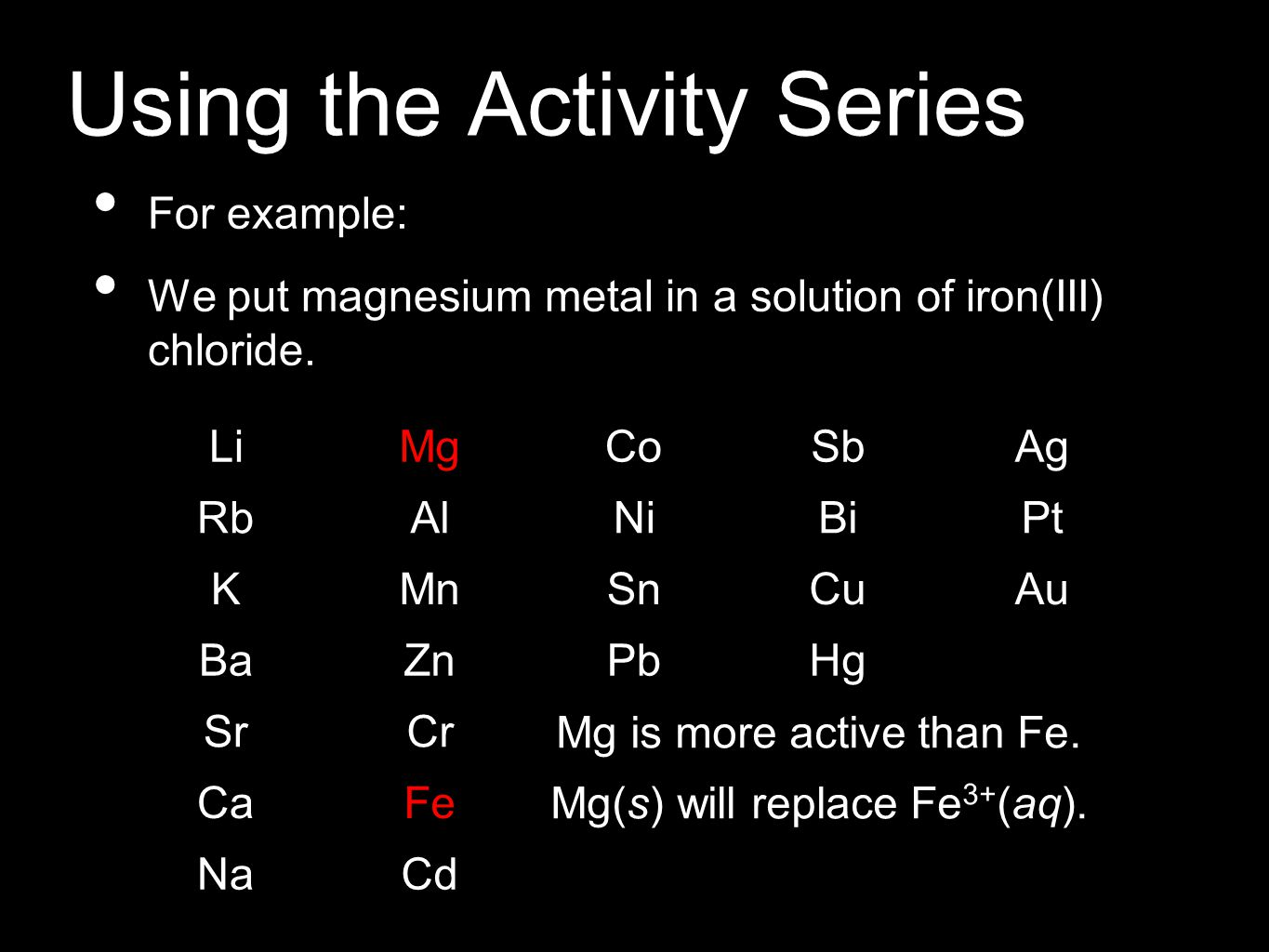 Using the Activity Series For example: We put magnesium metal in a solution of iron(III) chloride.