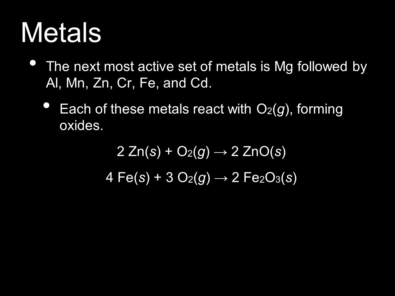 Metals The next most active set of metals is Mg followed by Al, Mn, Zn, Cr, Fe, and Cd.
