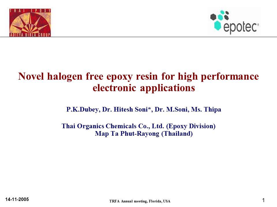 14-11-2005 TRFA Annual meeting, Florida, USA 1 Novel halogen free epoxy resin for high performance electronic applications P.K.Dubey, Dr. Hitesh Soni*