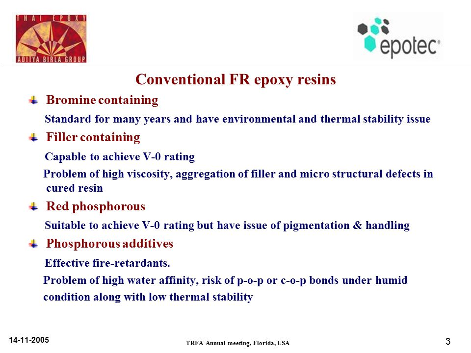 14-11-2005 TRFA Annual meeting, Florida, USA 3 Conventional FR epoxy resins Bromine containing Standard for many years and have environmental and ther