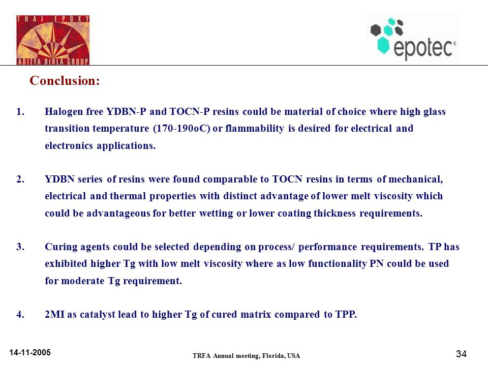 14-11-2005 TRFA Annual meeting, Florida, USA 34 Conclusion: 1.Halogen free YDBN-P and TOCN-P resins could be material of choice where high glass trans