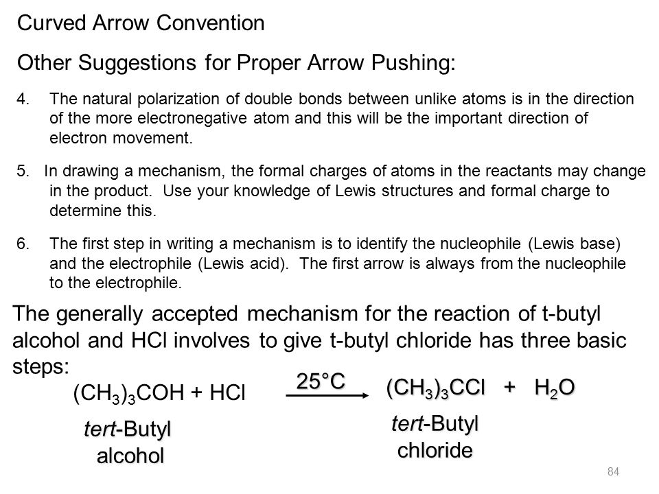 84 Curved Arrow Convention Other Suggestions for Proper Arrow Pushing: 4.The natural polarization of double bonds between unlike atoms is in the direction of the more electronegative atom and this will be the important direction of electron movement.