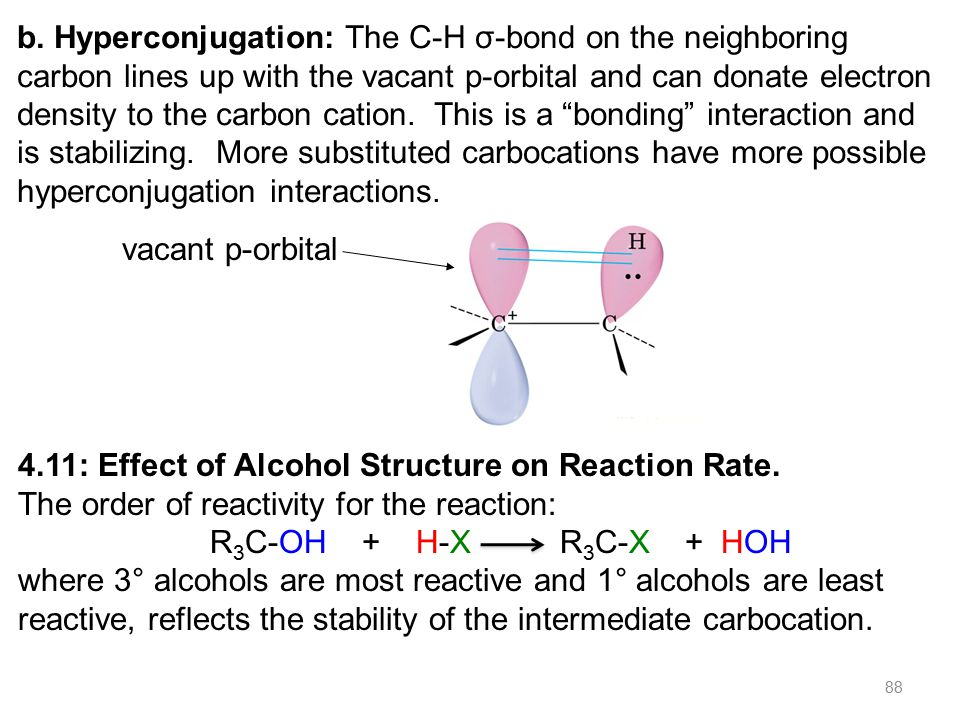 88 b. Hyperconjugation: The C-H σ-bond on the neighboring carbon lines up with the vacant p-orbital and can donate electron density to the carbon cati