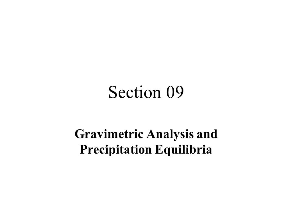 Section 09 Gravimetric Analysis and Precipitation Equilibria