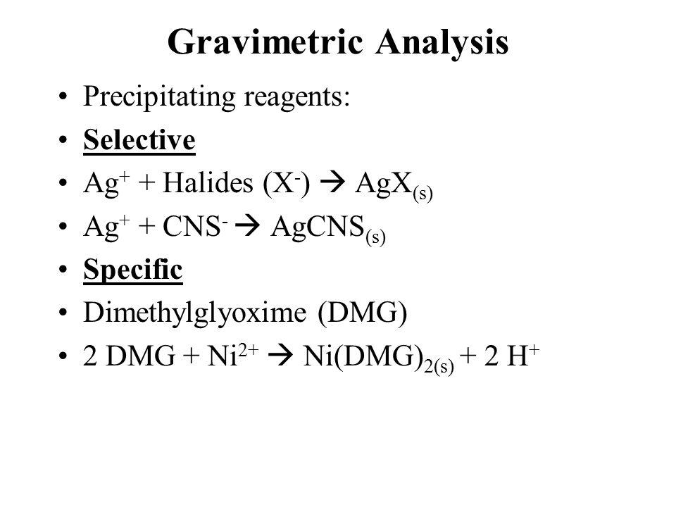 Gravimetric Calculations Gravimetric Factor (GF): GF = (fwt analyte (g/mol)/fwt precipitate(g/mol))x(a(moles analyte/b(moles precipitate)) GF = g analyte/g precipitate % analyte = (weight analyte (g)/ weight sample (g)) x 100% % (w/w) analyte (g) = ((wt ppt (g) x GF)/wt sample) x 100%