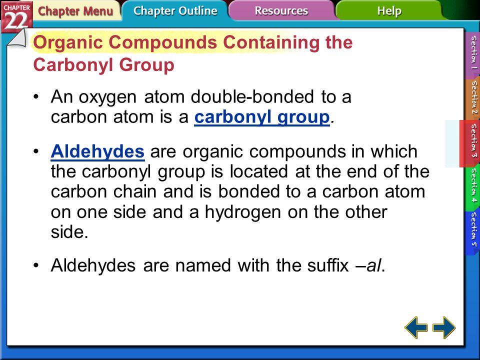 Section 22-3 Section 22.3 Carbonyl Compounds (cont.) carbonyl group aldehyde ketone carboxylic acid Carbonyl compounds contain a double- bonded oxygen