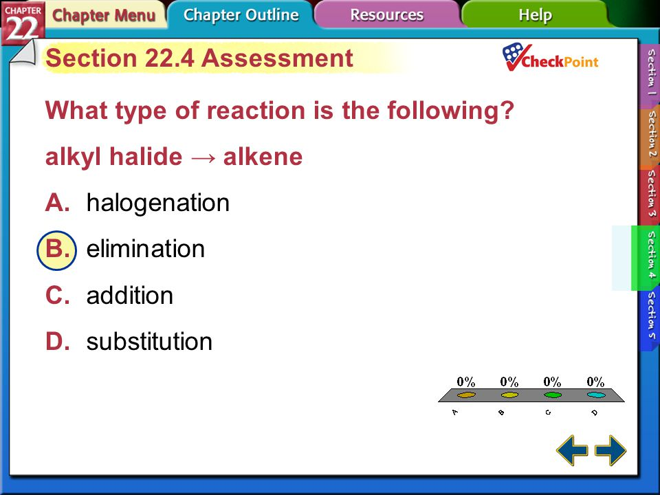 A.A B.B C.C D.D Section 22-4 Section 22.4 Assessment Which type of reaction normally produces an alcohol from an alkene? A.substitution B.elimination