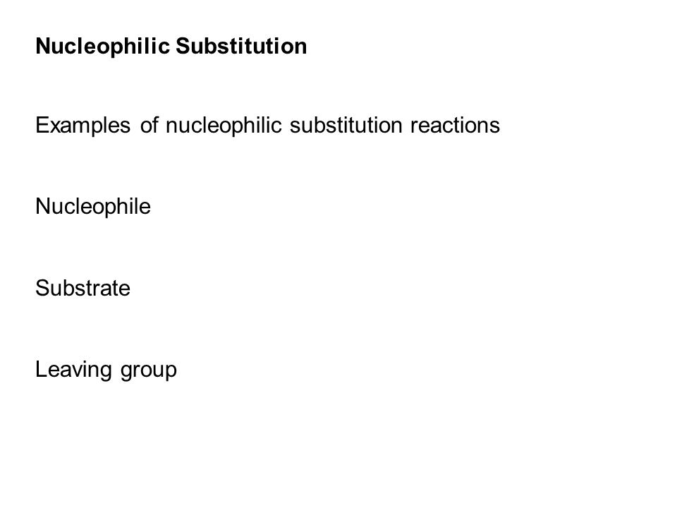 Nucleophilic Substitution Examples of nucleophilic substitution reactions Nucleophile Substrate Leaving group