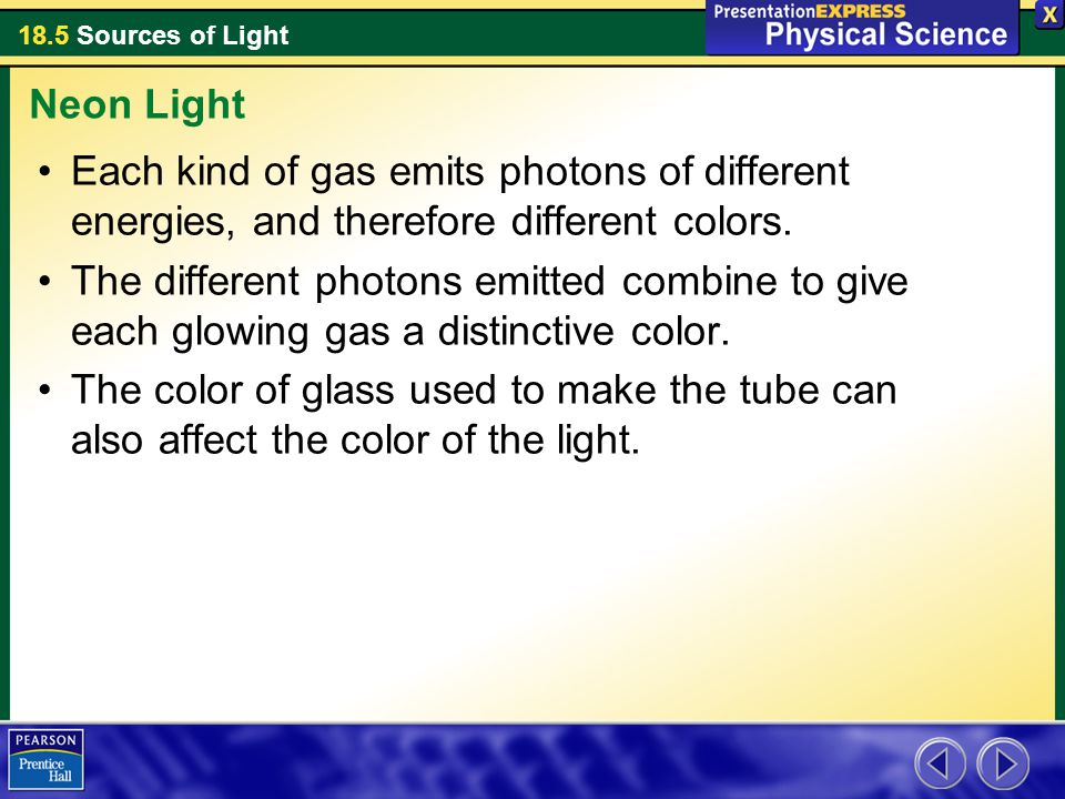 18.5 Sources of Light Each kind of gas emits photons of different energies, and therefore different colors. The different photons emitted combine to g