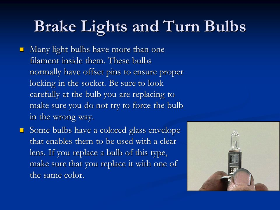 Brake Lights and Turn Bulbs Many light bulbs have more than one filament inside them.