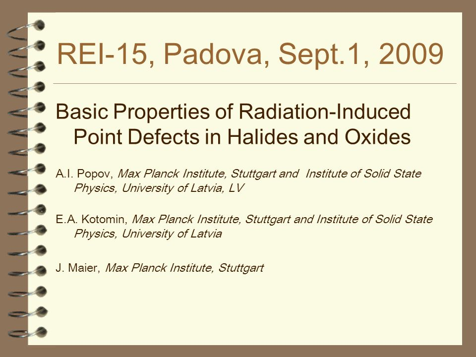 REI-15, Padova, Sept.1, 2009 Basic Properties of Radiation-Induced Point Defects in Halides and Oxides A.I.
