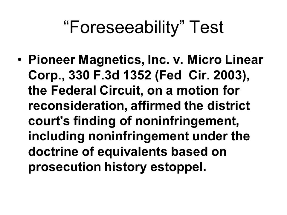 Foreseeability Hughes Satellite – still the exception Rare to find accused product not foreseeable at time of amendment