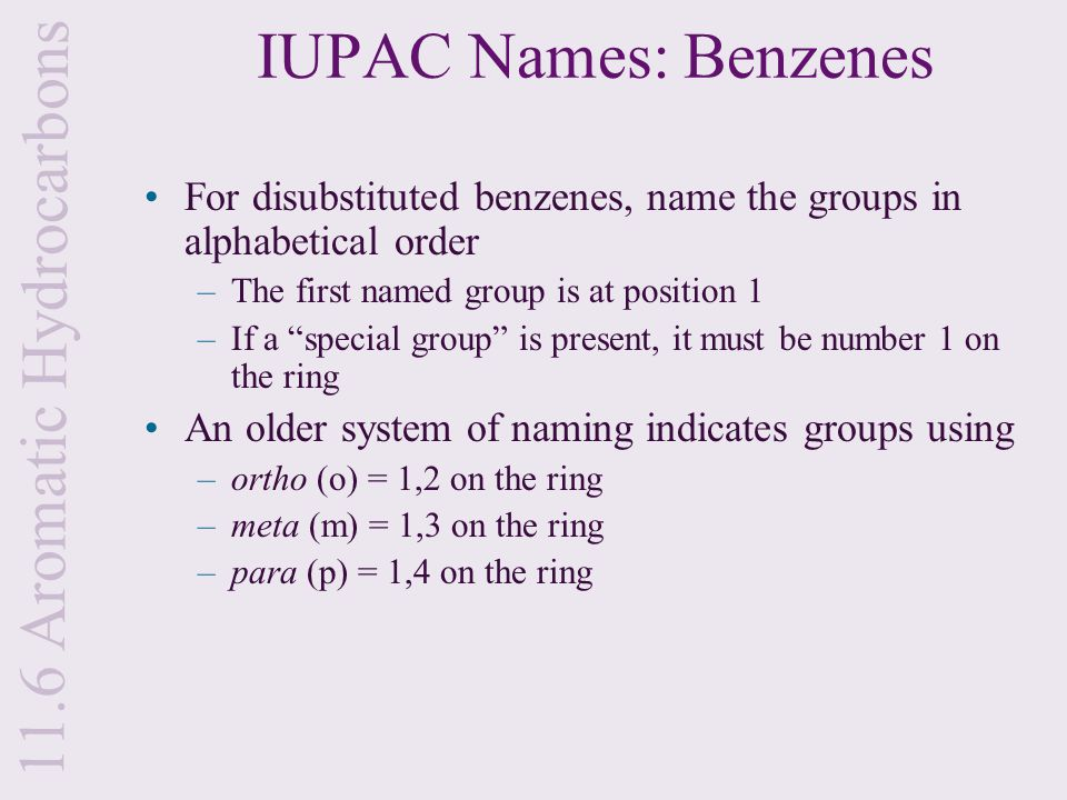 """IUPAC Names: Benzenes For disubstituted benzenes, name the groups in alphabetical order –The first named group is at position 1 –If a """"special group"""""""