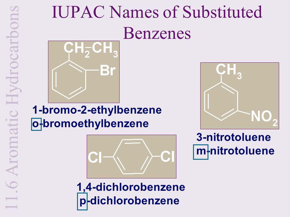 IUPAC Names of Substituted Benzenes 1-bromo-2-ethylbenzene o-bromoethylbenzene 3-nitrotoluene m-nitrotoluene 1,4-dichlorobenzene p-dichlorobenzene