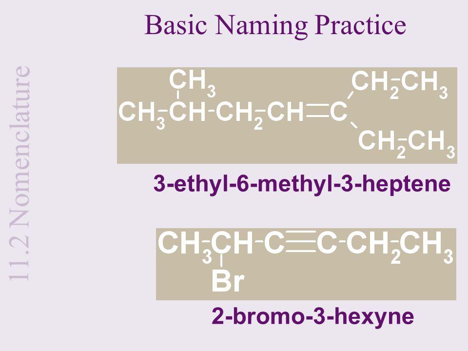 Basic Naming Practice 3-ethyl-6-methyl-3-heptene Name 2-bromo-3-hexyne 11.2 Nomenclature