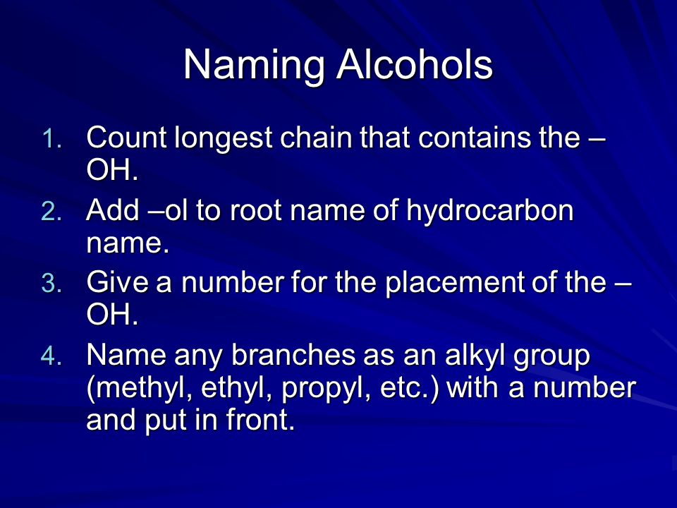 Naming Alcohols 1.Count longest chain that contains the – OH.