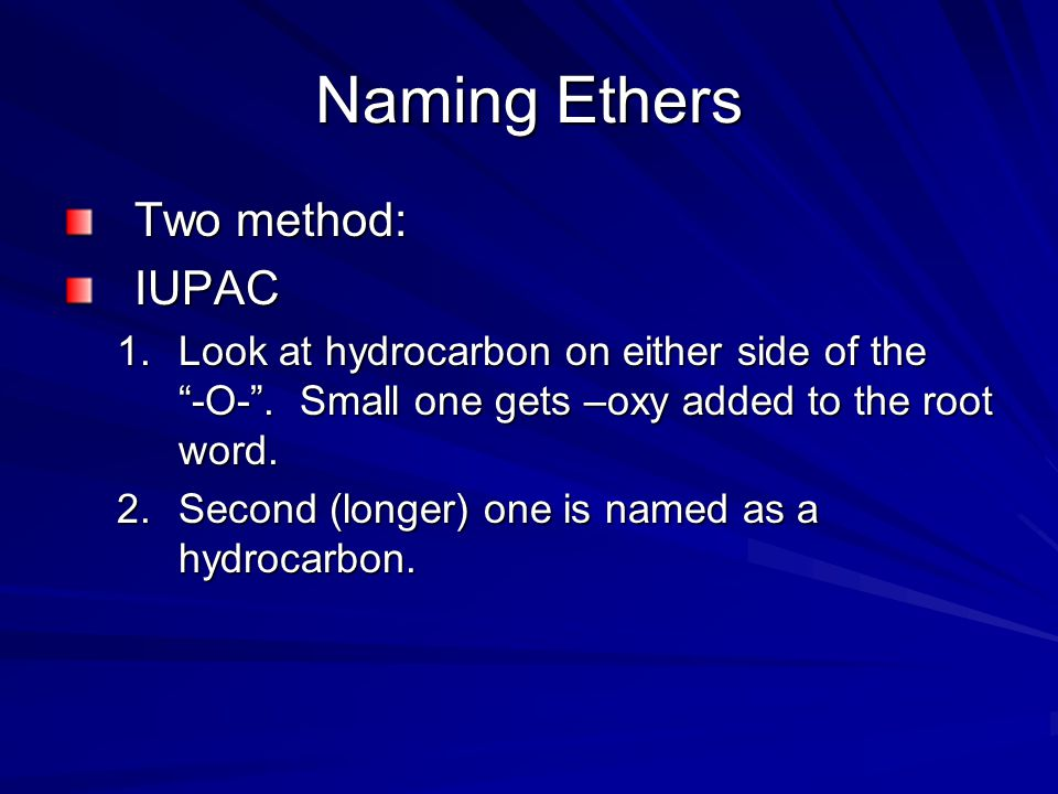 """Naming Ethers Two method: IUPAC 1.Look at hydrocarbon on either side of the """"-O-"""". Small one gets –oxy added to the root word. 2.Second (longer) one i"""