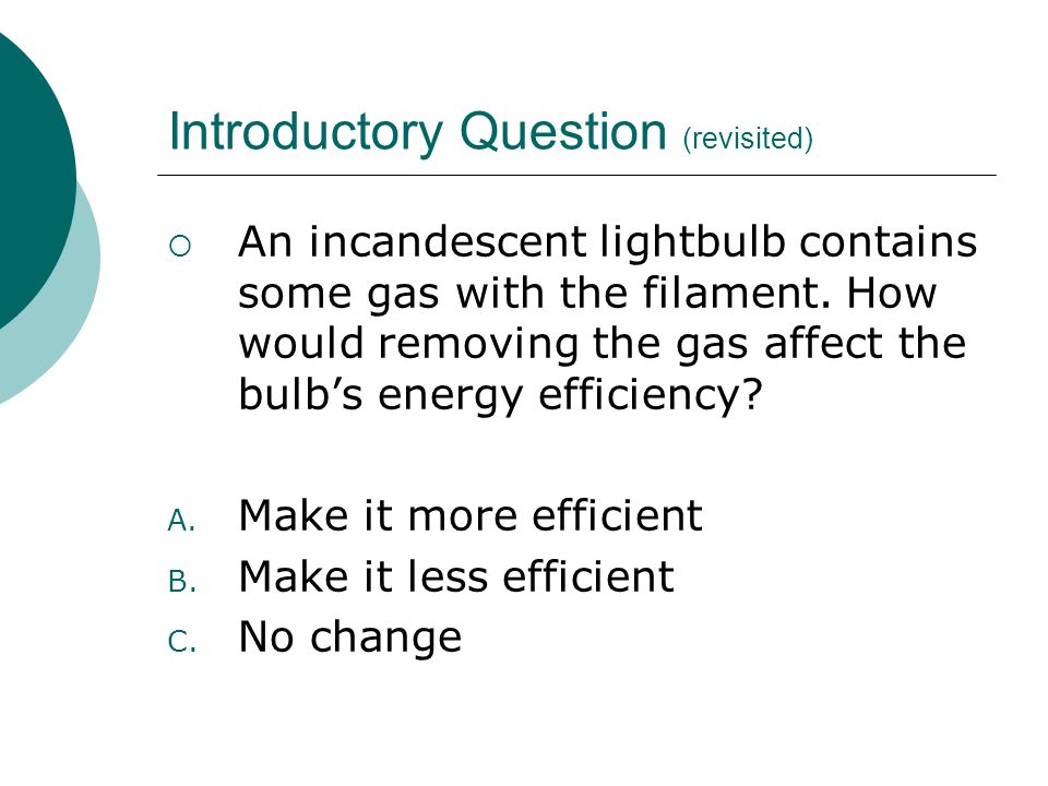 Introductory Question (revisited)  An incandescent lightbulb contains some gas with the filament.