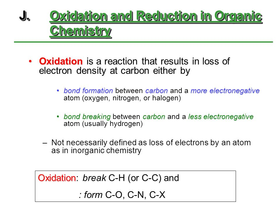 J.Oxidation and Reduction in Organic Chemistry OxidationOxidation is a reaction that results in loss of electron density at carbon either by bond form