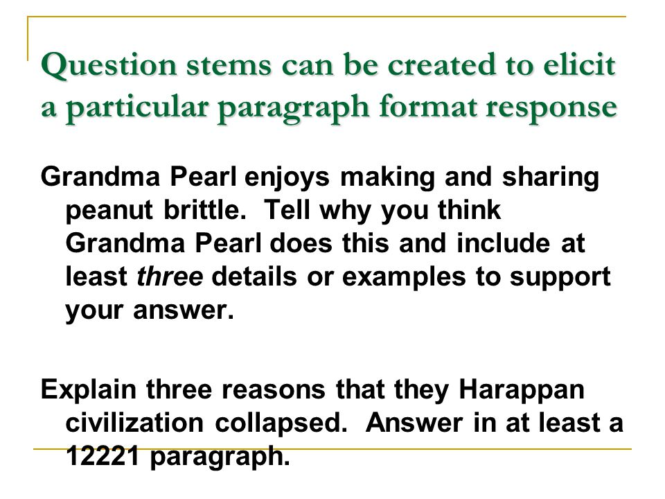 Question stems can be created to elicit a particular paragraph format response Grandma Pearl enjoys making and sharing peanut brittle. Tell why you th