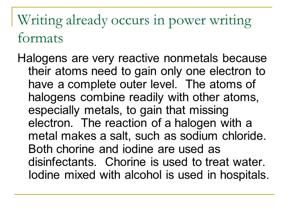 Writing already occurs in power writing formats Halogens are very reactive nonmetals because their atoms need to gain only one electron to have a comp