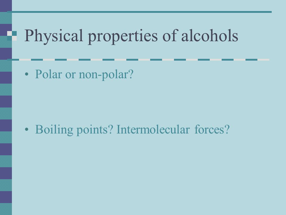 Physical properties of alcohols Polar or non-polar Boiling points Intermolecular forces
