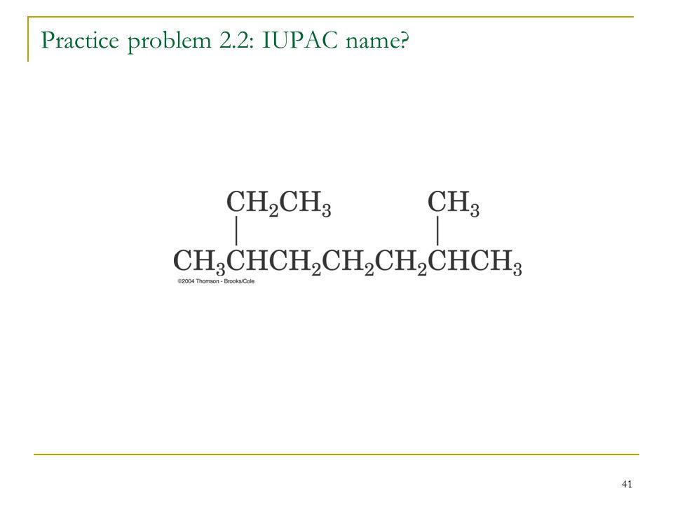 41 Practice problem 2.2: IUPAC name?