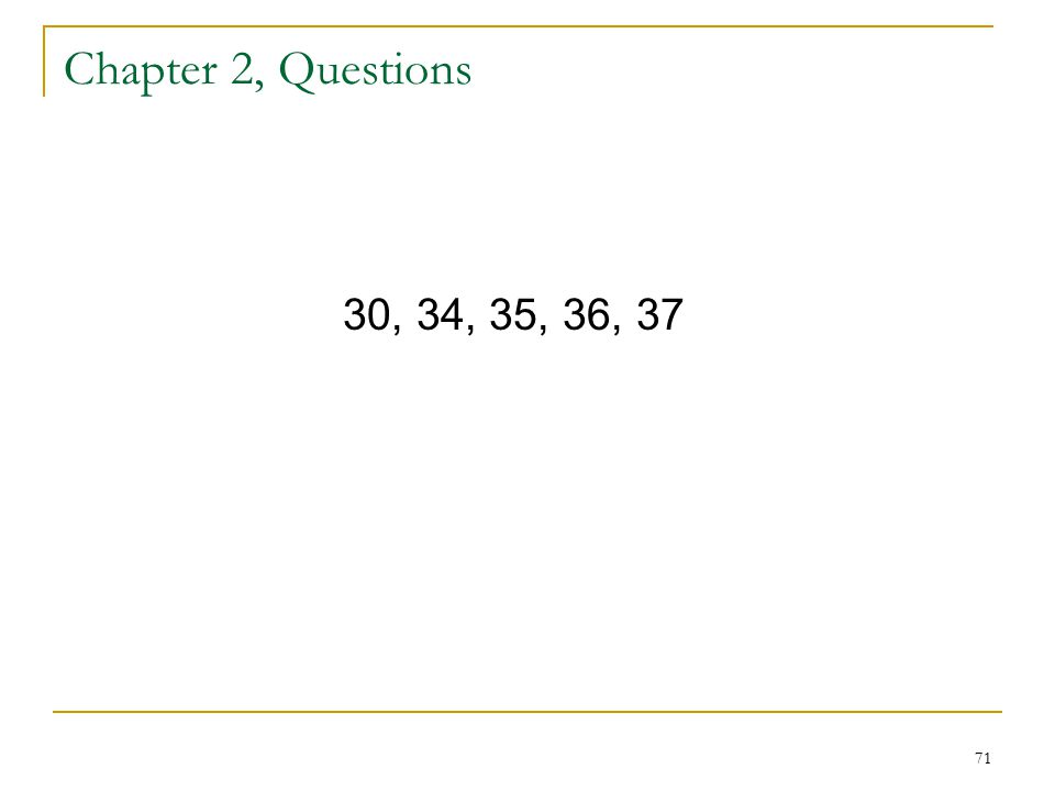 71 Chapter 2, Questions 30, 34, 35, 36, 37