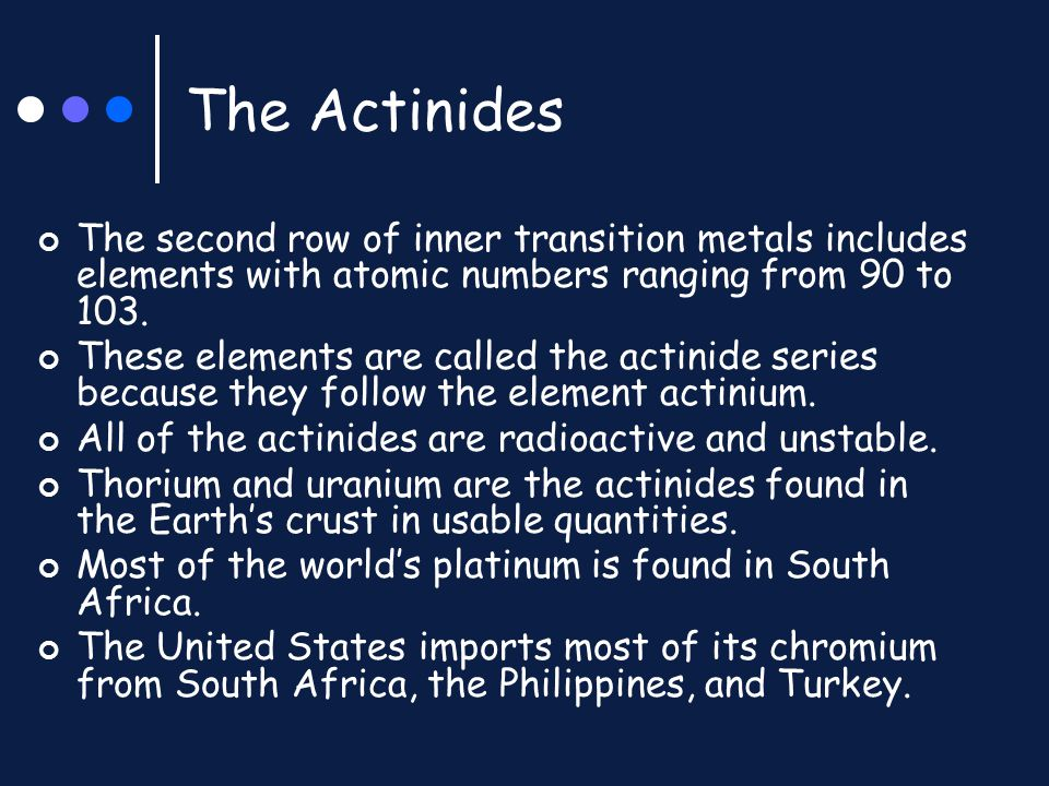 The Actinides The second row of inner transition metals includes elements with atomic numbers ranging from 90 to 103. These elements are called the ac