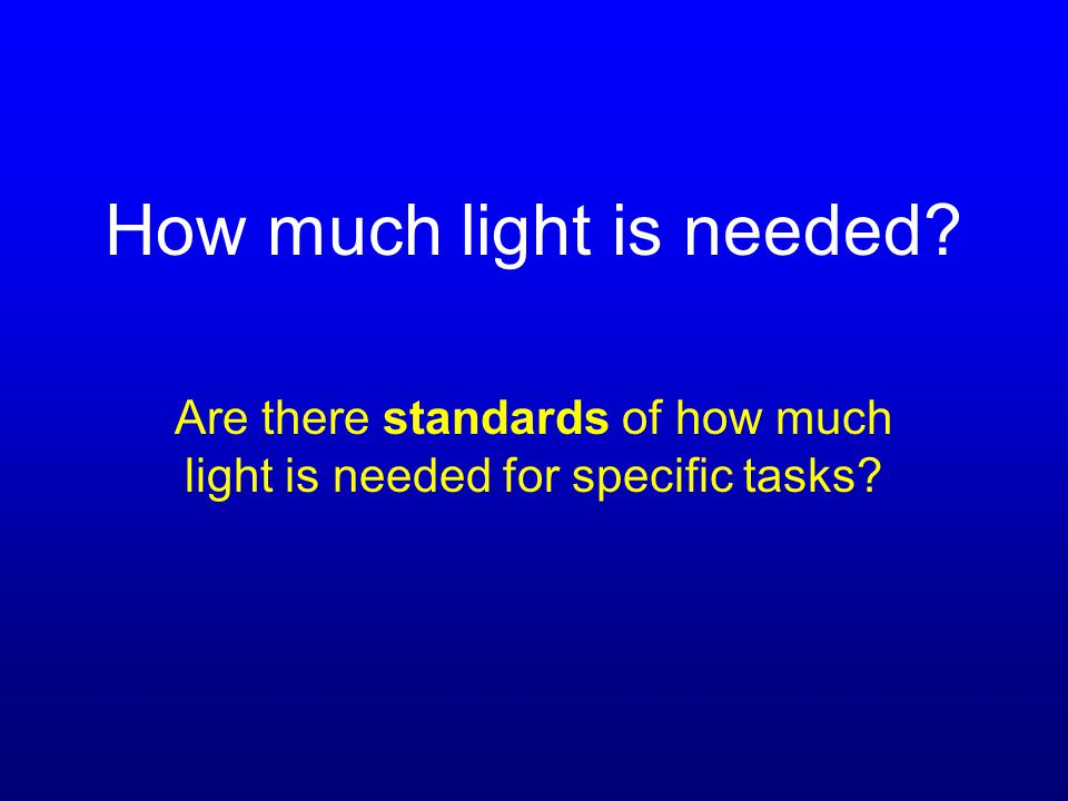How much light is needed Are there standards of how much light is needed for specific tasks