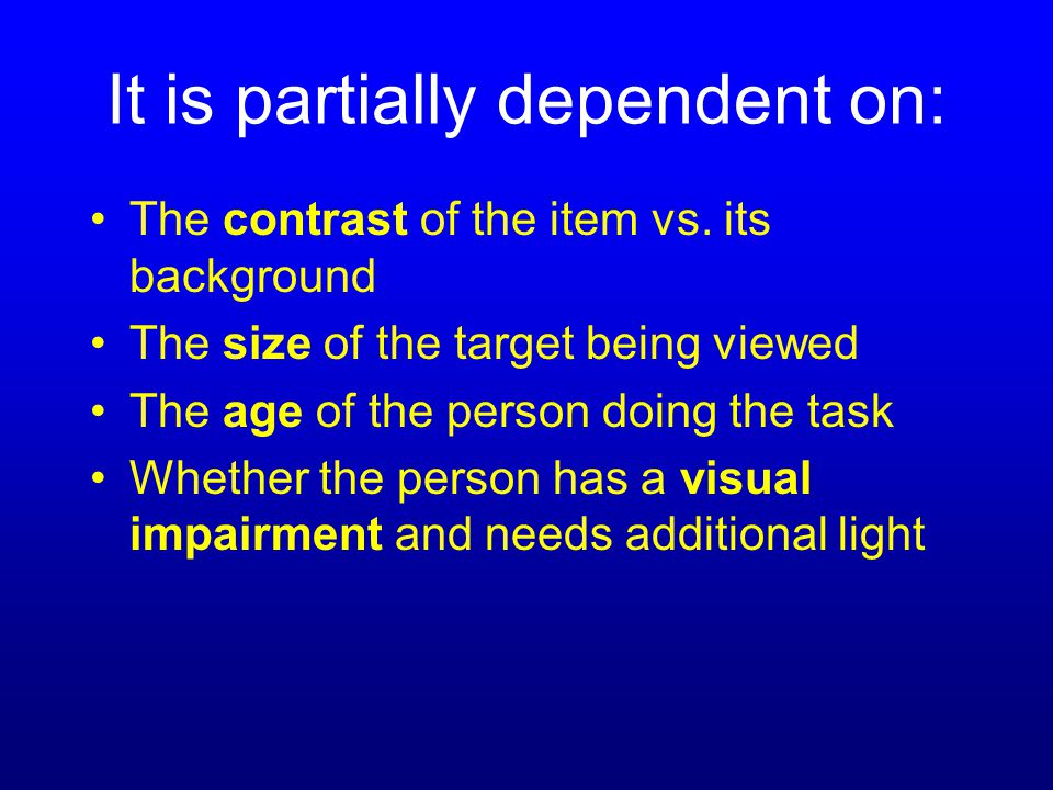 It is partially dependent on: The contrast of the item vs.