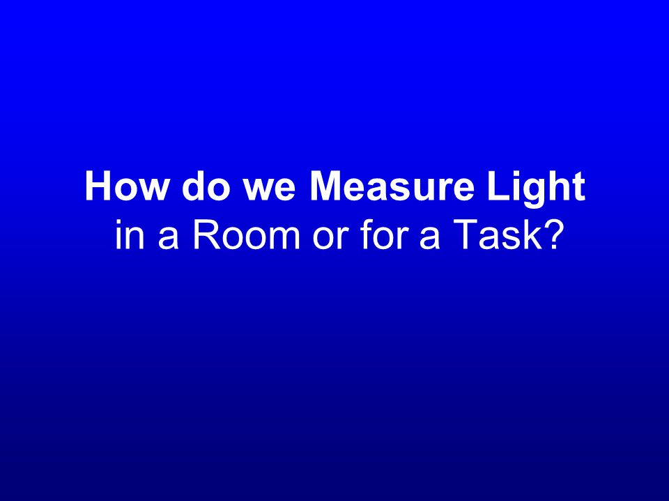 How do we Measure Light in a Room or for a Task