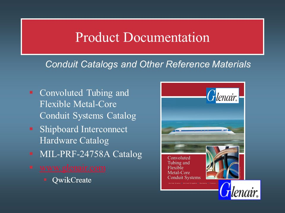 Product Documentation  Conduit Catalogs and Other Reference Materials  Convoluted Tubing and Flexible Metal-Core Conduit Systems Catalog  Shipboard Interconnect Hardware Catalog  MIL-PRF-24758A Catalog  www.glenair.com www.glenair.com  QwikCreate