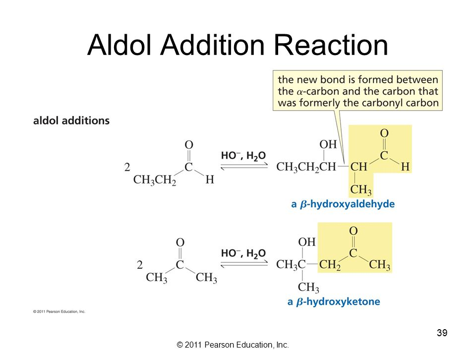 © 2011 Pearson Education, Inc. 39 Aldol Addition Reaction