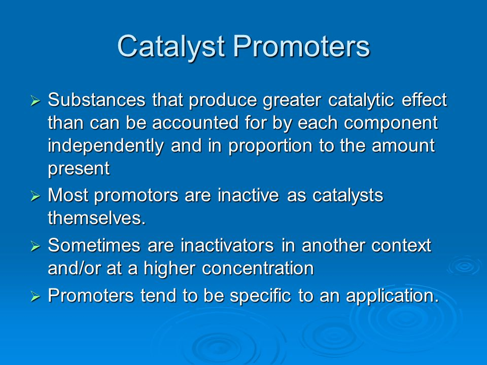 Catalyst Promoters  Substances that produce greater catalytic effect than can be accounted for by each component independently and in proportion to t