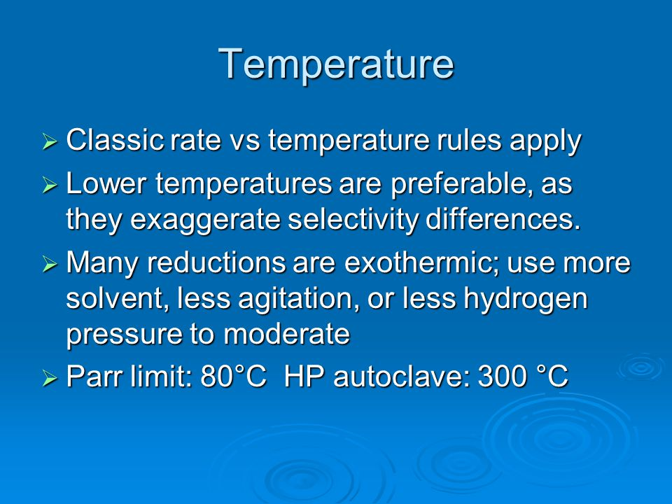 Temperature  Classic rate vs temperature rules apply  Lower temperatures are preferable, as they exaggerate selectivity differences.  Many reductio