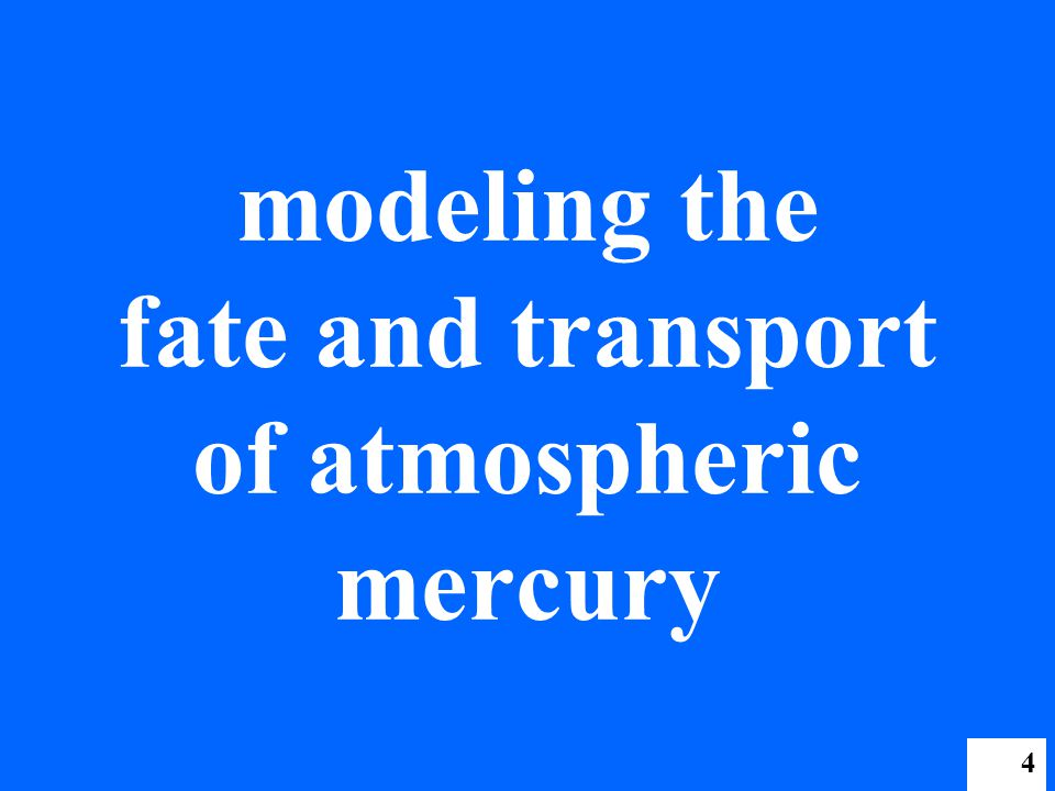 4 modeling the fate and transport of atmospheric mercury